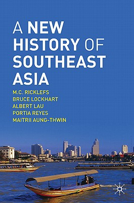 A New History of Southeast Asia By Ricklefs, M. C./ Lockhart, Bruce/ Lau, Albert/ Reyes, Portia/ Aung-thwin, Maitrii