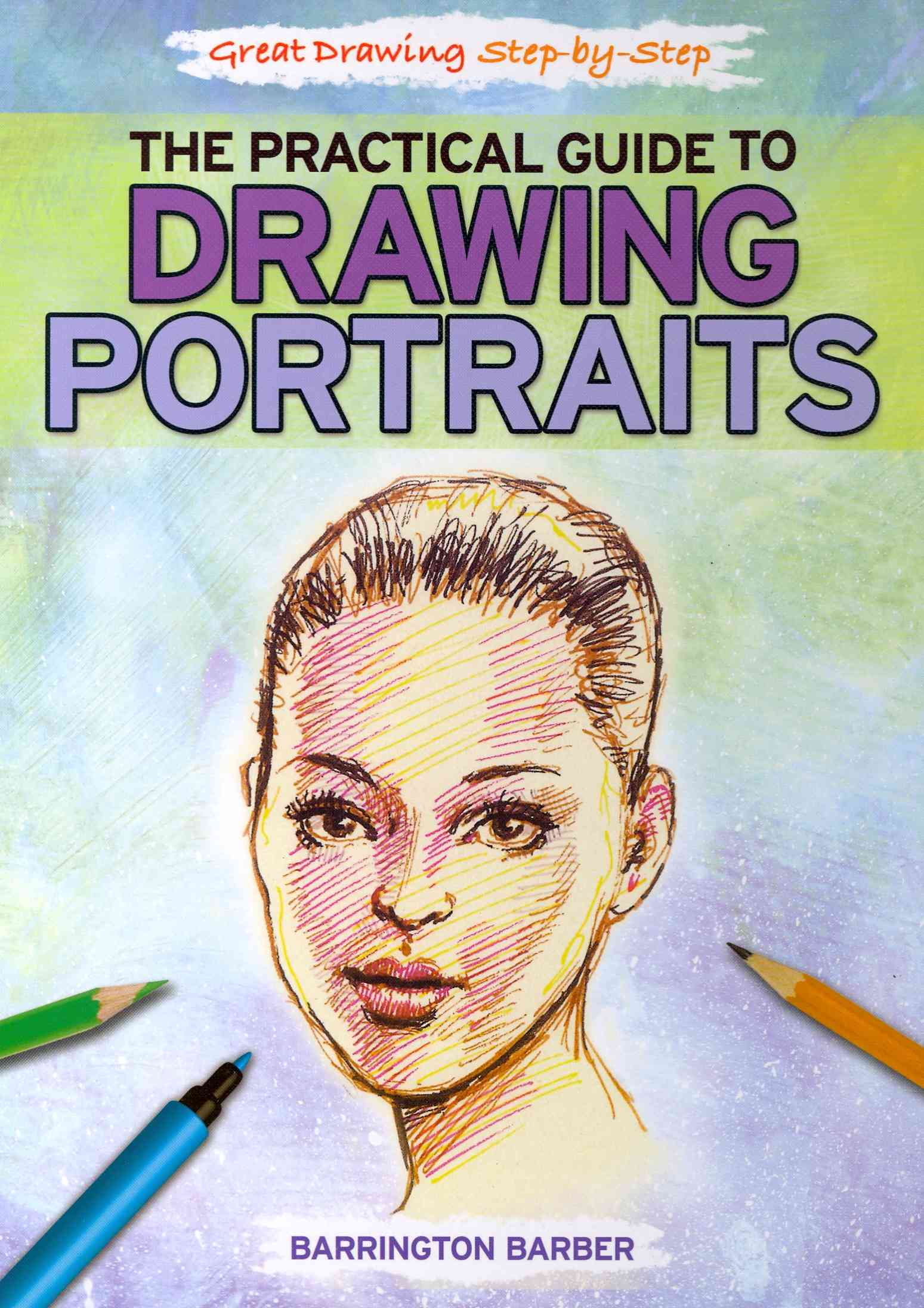 The Practical Guide to Drawing Portraits By Barber, Barrington